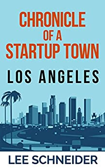 Chronicle of a Startup Town: Los Angeles by [Schneider, Lee]