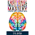 Emotional Intelligence: Mastery - A Practical Guide To Improving Your EQ (Social Skills, Business Skills, Success, Confidence, Relationships)