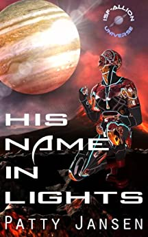 His Name In Lights: an ISF-Allion novella by [Jansen, Patty]