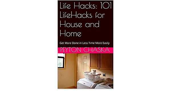 Life Hacks: 101 LifeHacks for House and Home: Get More Done ...