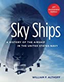 Sky Ships: A History of the Airship in the United States Navy, 25th Anniversary Edition