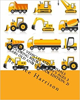 Toy Vehicles And Animals Coloring Book For Boys Ages 3 Years Old Up Edition 2 Beatrice Harrison 9781536956948 Amazon Books