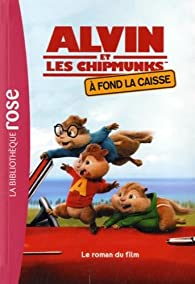 Alvin et les chipmunks - À fond la caisse - Le roman du film par  James A. Fox