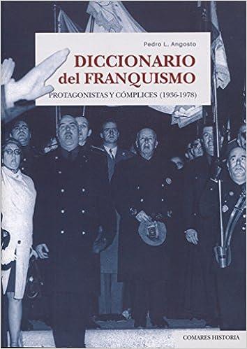 Diccionario del franquismo. Protagonistas y cómplices 1936-1978: Amazon.es: Angosto Vélez, Pedro Luis: Libros