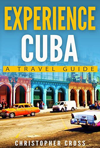 Download for free Cuba Travel Guide: Experience Cuba: A Travel Guide