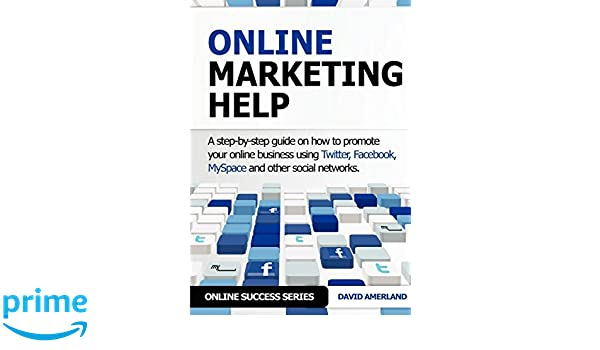 Online Marketing Help: How to Promote Your Online Business Using Twitter, Facebook, Myspace and Other Social Networks.: Amazon.es: David Amerland: Libros en ...