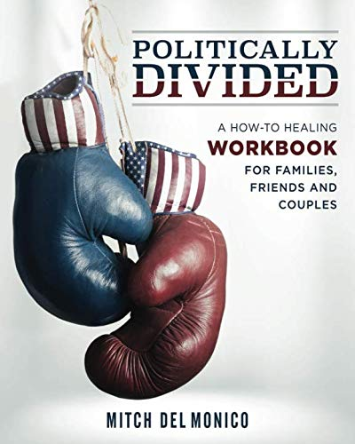 Politically Divided: A How-To Healing Workbook for Families, Friends and Couples