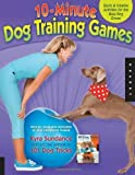 10-Minute Dog Training Games: Quick & Creative Activities for the Busy Dog Owner by Kyra Sundance (Oct 1 2011)