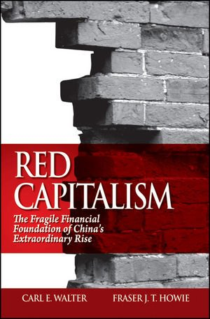 Red Capitalism  The Fragile Financial Foundation Of Chinas Extraordinary Rise