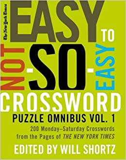 the new york times easy to not so easy crossword puzzle omnibus volume 1 200 monday saturday crosswords from the pages of the new york times new york