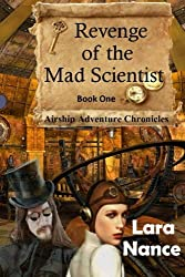 Revenge of the Mad Scientist: Book One: Airship Adventure Chronicles (Volume 1)