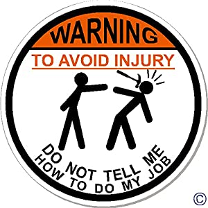 "WARNING To Avoid Injury Don't Tell Me How To Do My Job, 3"" Hammer, IMakeDecalsforYou 3"" circle Hard Hat vinyl decal car sticker Do Not Tell Me How To Do My Job"