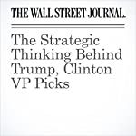 The Strategic Thinking Behind Trump, Clinton VP Picks | Gerald F. Seib