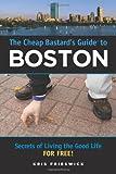 The Cheap Bastard's Guide to Boston, Kris Frieswick, 0762742801