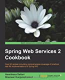 Spring Web Services 2 Cookbook, Hamidreza Sattari and Shameer Kunjumohamed, 1849515824