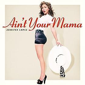Aint-Your-Mama-Jennifer-Lopez