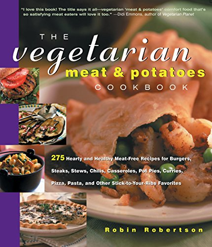 The Vegetarian Meat and Potatoes Cookbook by Robin Robertson
