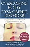 Overcoming Body Dysmorphic Disorder: A Cognitive Behavioral Approach to Reclaiming Your Life: Written by Fugen Neziroglu, 2012 Edition, (1st Edition) Publisher: New Harbinger [Paperback]