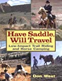 img - for Have Saddle, Will Travel : Low-Impact Trail Riding and Horse Camping by Don West (2001-05-01) book / textbook / text book