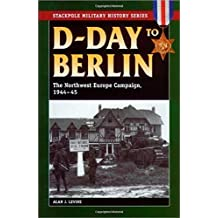 D-Day to Berlin: The Northwest Europe Campaign, 1944-45