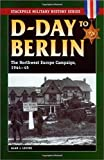 D-Day to Berlin: The Northwest Europe Campaign, 1944-45 (Stackpole Military History) (Stackpole Military History Series)