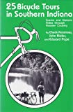 25 Bicycle Tours in Southern Indiana: Scenic and Historic Rides Through Hoosier Country (A 25 Bicycle Tours Book)