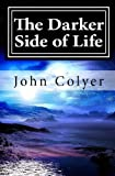The Darker Side of Life, John Colyer, 149297630X