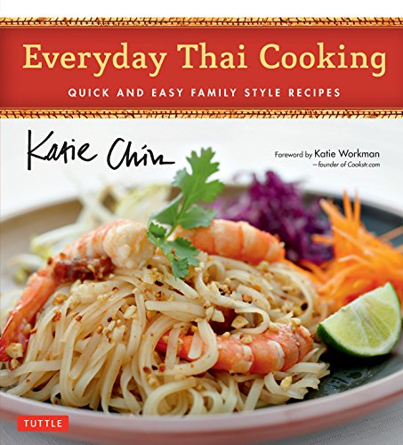 (Everyday Thai Cooking: Quick and Easy Family Style Recipes [Thai Cookbook, 100 Recipes])
