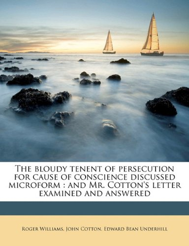 Download The bloudy tenent of persecution for cause of conscience discussed microform: and Mr. Cotton's letter examined and answered pdf epub