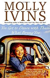 You Got to Dance with Them What Brung You by Molly Ivins (1999-02-02)
