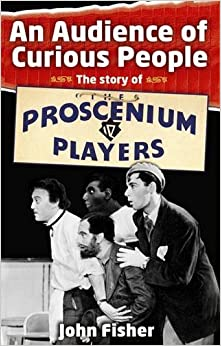 An Audience of Curious People: The Story of the Proscenium Players