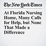At Florida Nursing Home, Many Calls for Help, but None That Made a Difference   Ellen Gabler,Sheri Fink,Vivian Yee