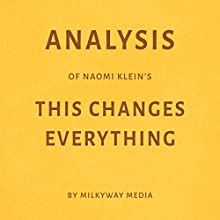 Analysis of Naomi Klein's This Changes Everything Audiobook by  Milkyway Media Narrated by Dwight Equitz