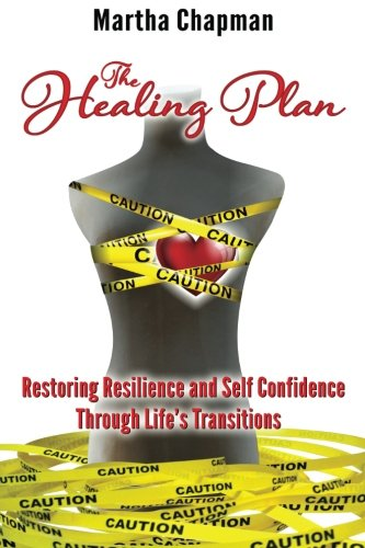 The Healing Plan: Restoring Resilence and Self Confidence Through Life's Transitions