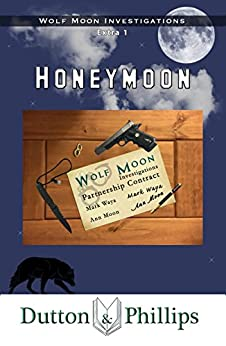 Honeymoon (Wolf Moon Investigations Extra Book 1) by [Phillips, Dutton, Dutton, Tim, Phillips, Sallyann]