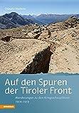 Auf den Spuren der Tiroler Front: Wanderungen zu den Kriegsschauplätzen 1914-1918