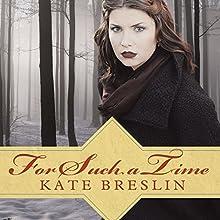 For Such a Time | Livre audio Auteur(s) : Kate Breslin Narrateur(s) : Emily Durante