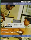 Exam 77-602: Microsoft Office Excel 2007 Updated First Edition with Microsoft Office 2007 Evaluation Software and Certiprep Set, Microsoft Official Academic Course, 0470463538