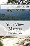 Your View Matters - The Genesis: Your View Matters - The Genesis (Volume 1)