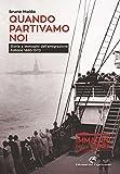 Quando partivamo noi. Storie e immagini dell'emigrazione italiana 1880-1970