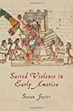 Sacred Violence in Early America (Early American Studies)