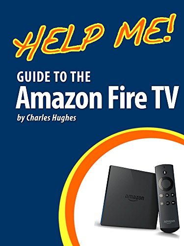 Help Me! Guide to the Amazon Fire TV: Step-by-Step User Guide for Amazon's First Generation Media Center (Amazon Fire Tv With Xbmc)