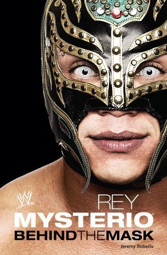 By Jeremy Roberts: Rey Mysterio: Behind the Mask ()
