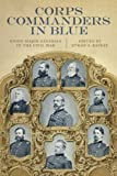 img - for Corps Commanders in Blue: Union Major Generals in the Civil War (Conflicting Worlds: New Dimensions of the American Civil War) book / textbook / text book