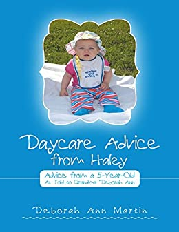 Daycare Advice from Haley: Advice from a 5 - Year - Old by [Martin, Deborah Ann]