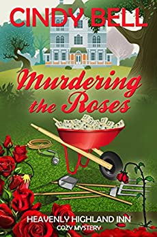 Murdering the Roses (Heavenly Highland Inn Cozy Mystery Book 1) by [Bell, Cindy]