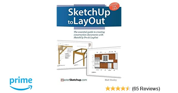 sketchup to layout the essential guide to creating construction rh amazon com sketchup user guide pdf sketchup pro user guide pdf