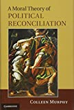 img - for A Moral Theory of Political Reconciliation book / textbook / text book