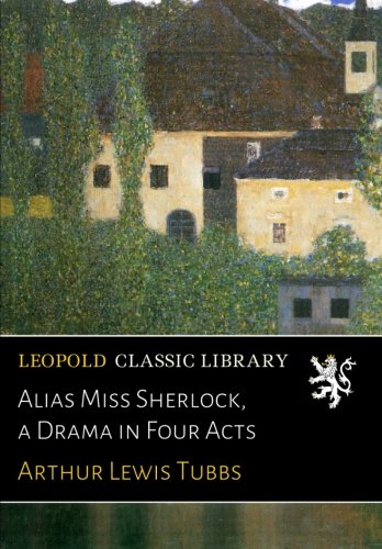Alias Miss Sherlock, a Drama in Four Acts