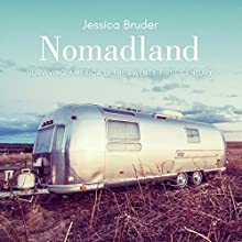 Nomadland: Surviving America in the Twenty-First Century Audiobook by Jessica Bruder Narrated by Karen White